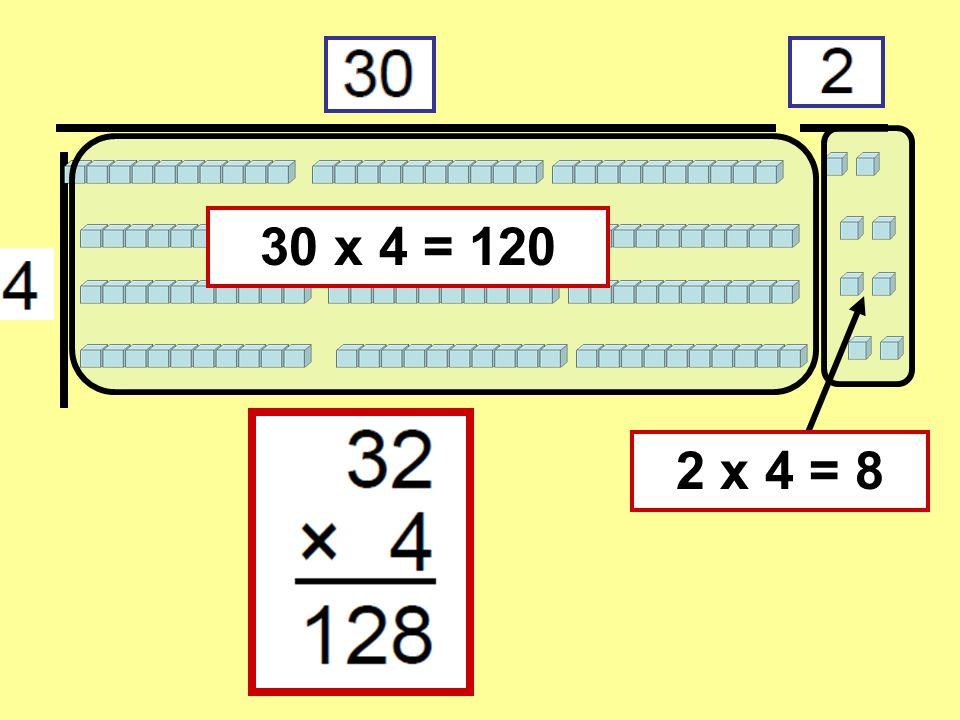 2 x 4 = 8 30 x 4 = 120