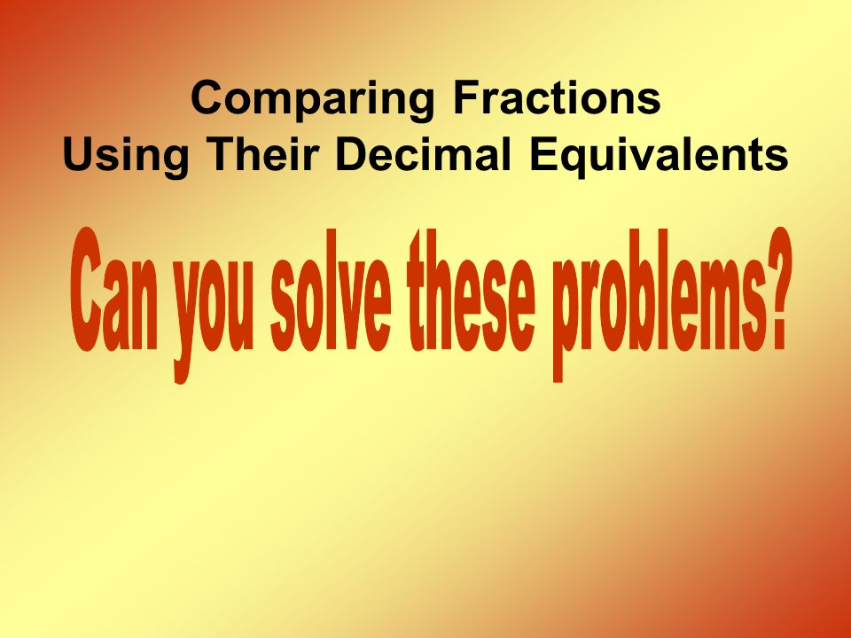 Comparing Fractions Using Their Decimal Equivalents