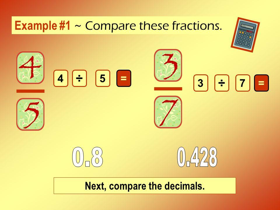 Comparing Decimals 1 Line up the decimal points.
