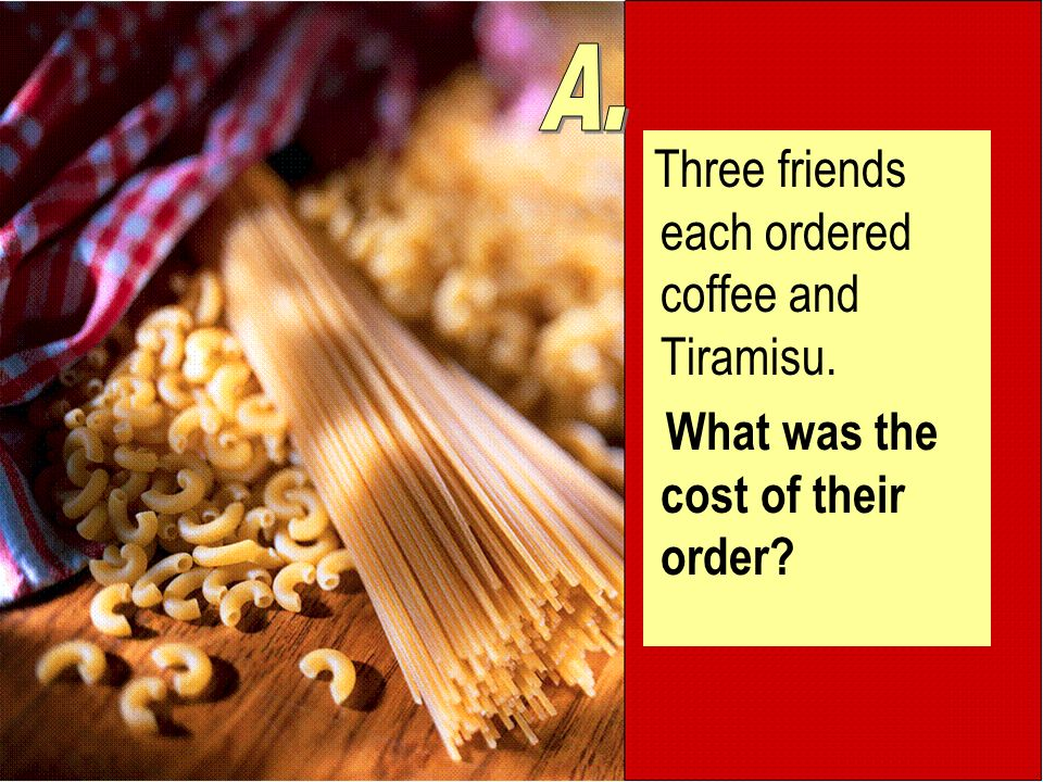 Three friends each ordered coffee and Tiramisu. What was the cost of their order
