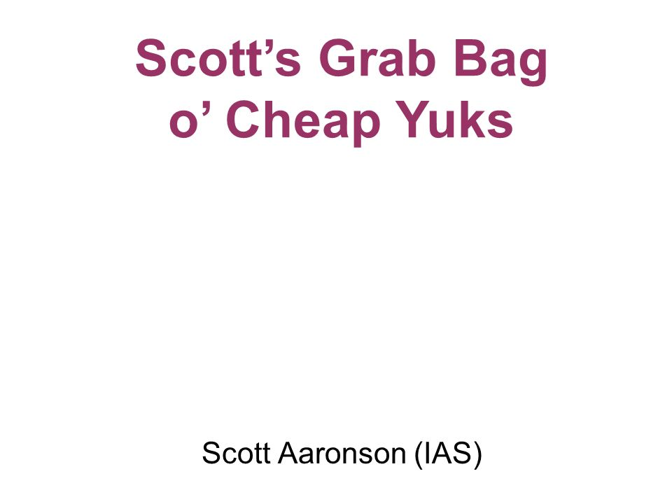 Scott Aaronson (IAS) Scotts Grab Bag o Cheap Yuks