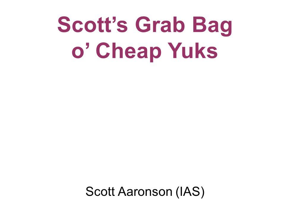 Scott Aaronson (IAS) Dr. Scotts Grab Bag o Cheap Yuks