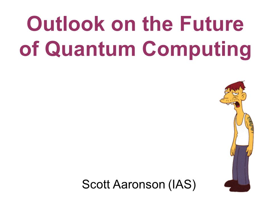 Scott Aaronson (IAS) Outlook on the Future of Quantum Computing