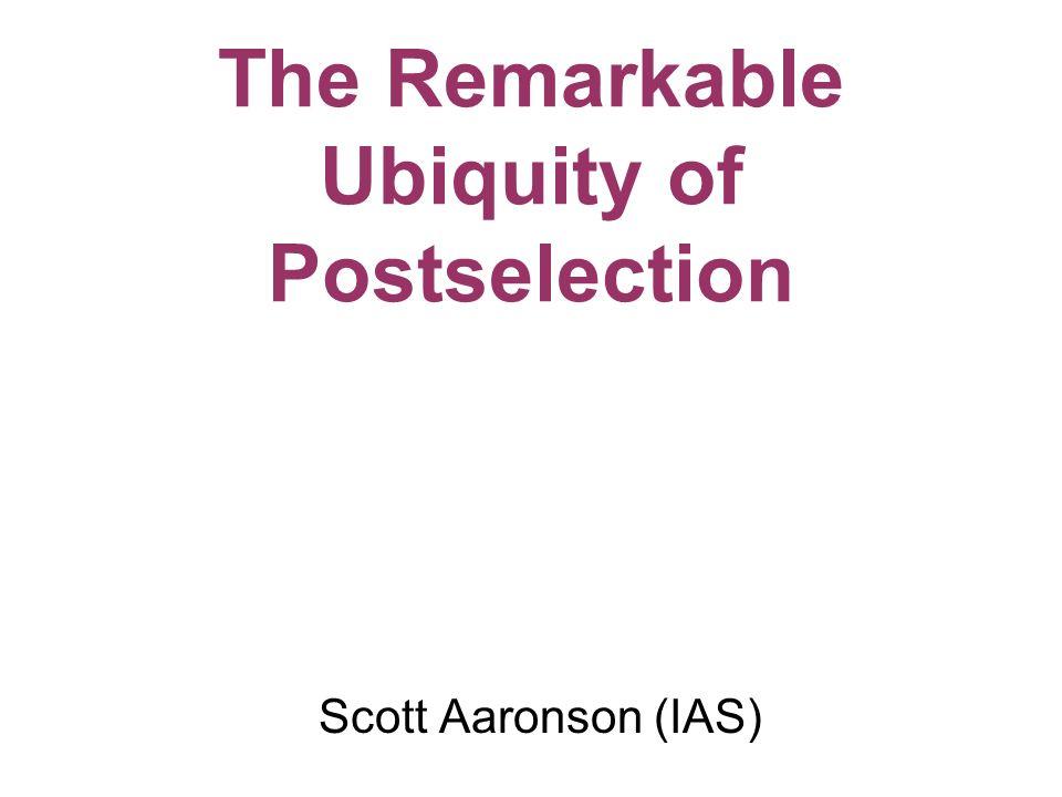Scott Aaronson (IAS) The Stupendous Strength of Postselection