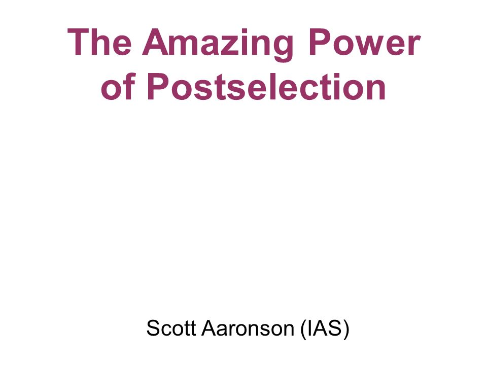 Scott Aaronson (IAS) The Amazing Power of Postselection