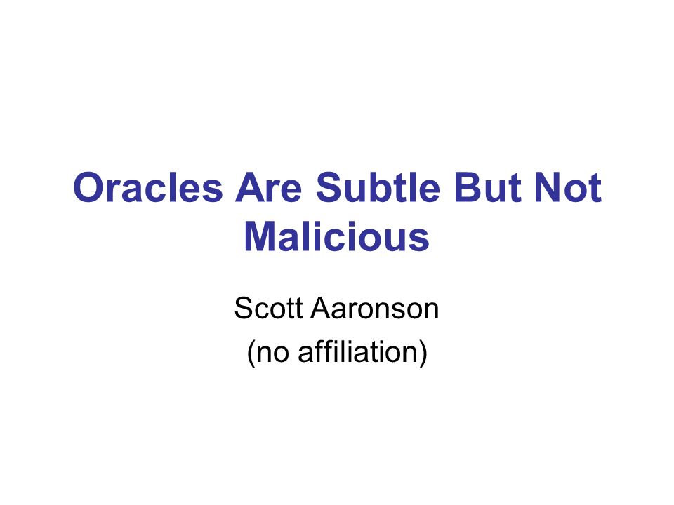 Oracles Are Subtle But Not Malicious Scott Aaronson (no affiliation)