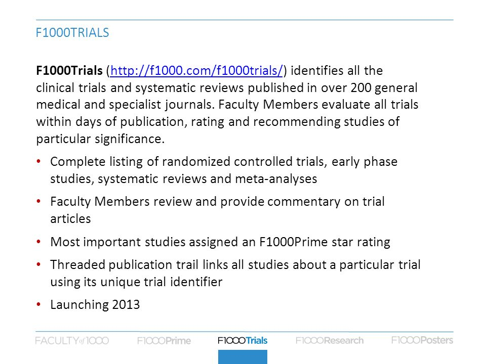 F1000TRIALS F1000Trials (  identifies all the clinical trials and systematic reviews published in over 200 general medical and specialist journals.