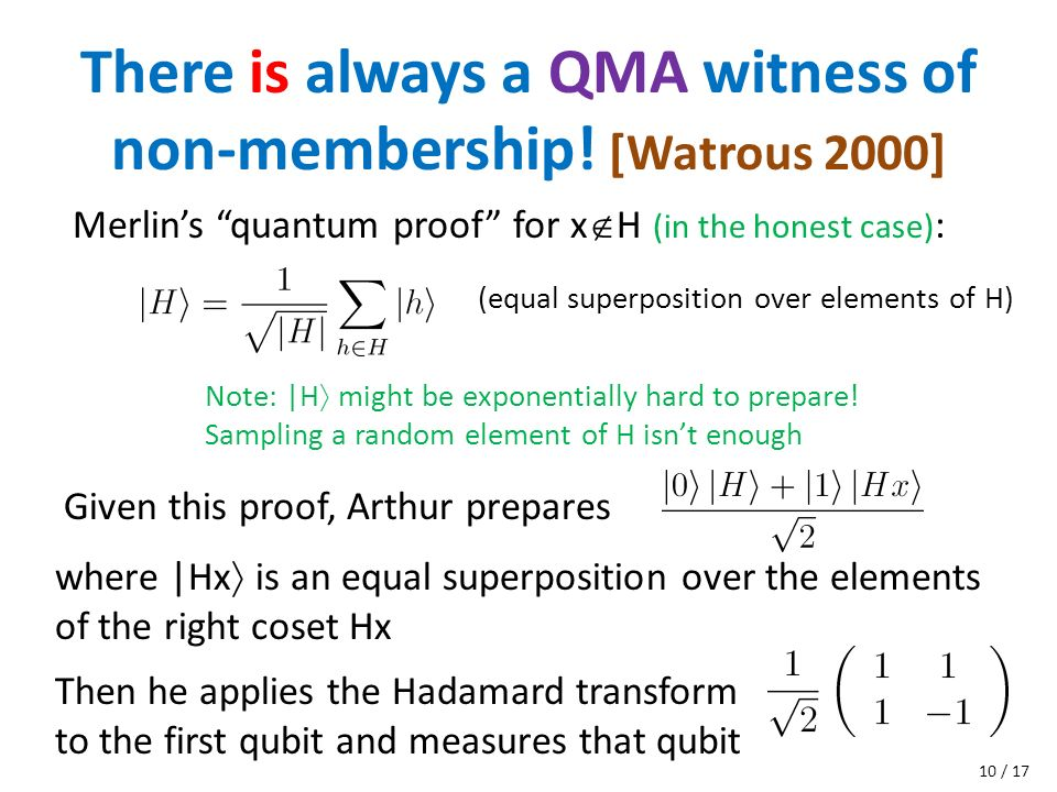 There is always a QMA witness of non-membership! [Watrous 2000] where |Hx is an equal superposition over the elements of the right coset Hx Merlins qu