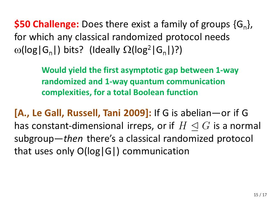 $50 Challenge: Does there exist a family of groups {G n }, for which any classical randomized protocol needs (log|G n |) bits? (Ideally (log 2 |G n |)
