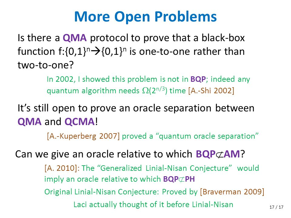 More Open Problems Is there a QMA protocol to prove that a black-box function f:{0,1} n {0,1} n is one-to-one rather than two-to-one? In 2002, I showe
