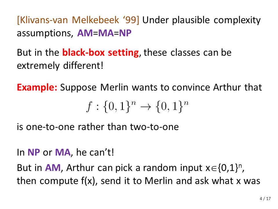 [Klivans-van Melkebeek 99] Under plausible complexity assumptions, AM=MA=NP Example: Suppose Merlin wants to convince Arthur that But in the black-box