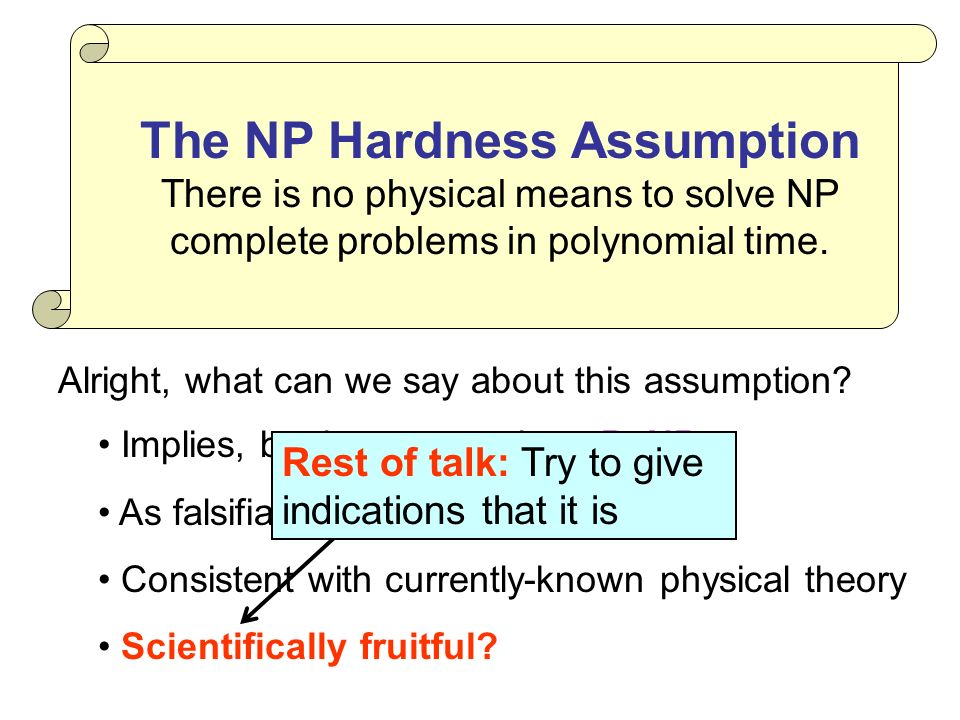 Implies, but is stronger than, P NP As falsifiable as it gets Consistent with currently-known physical theory Scientifically fruitful.