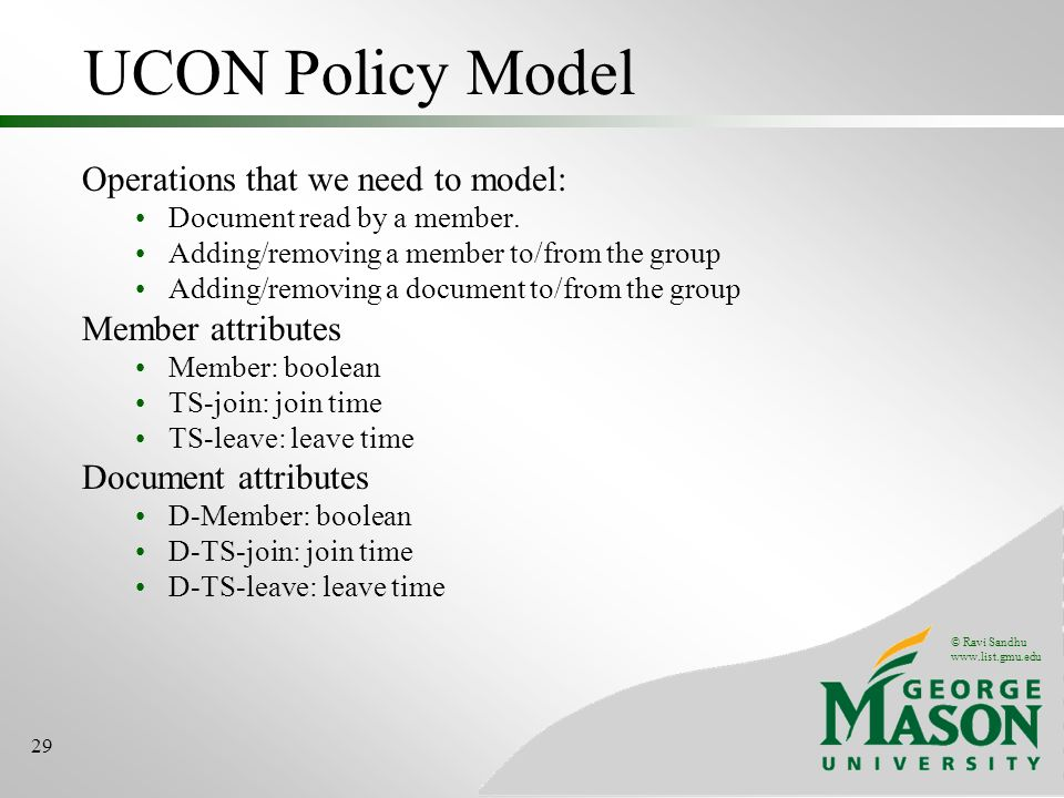 © Ravi Sandhu www.list.gmu.edu 29 UCON Policy Model Operations that we need to model: Document read by a member.