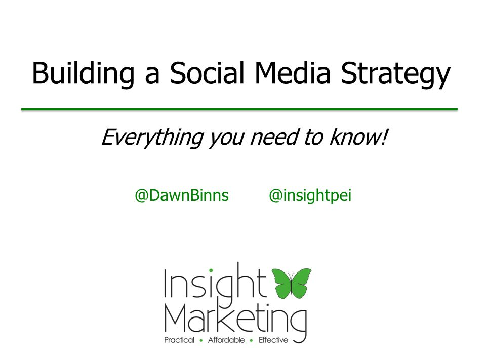 Building a Social Media Strategy Everything you need to know! @DawnBinns @insightpei
