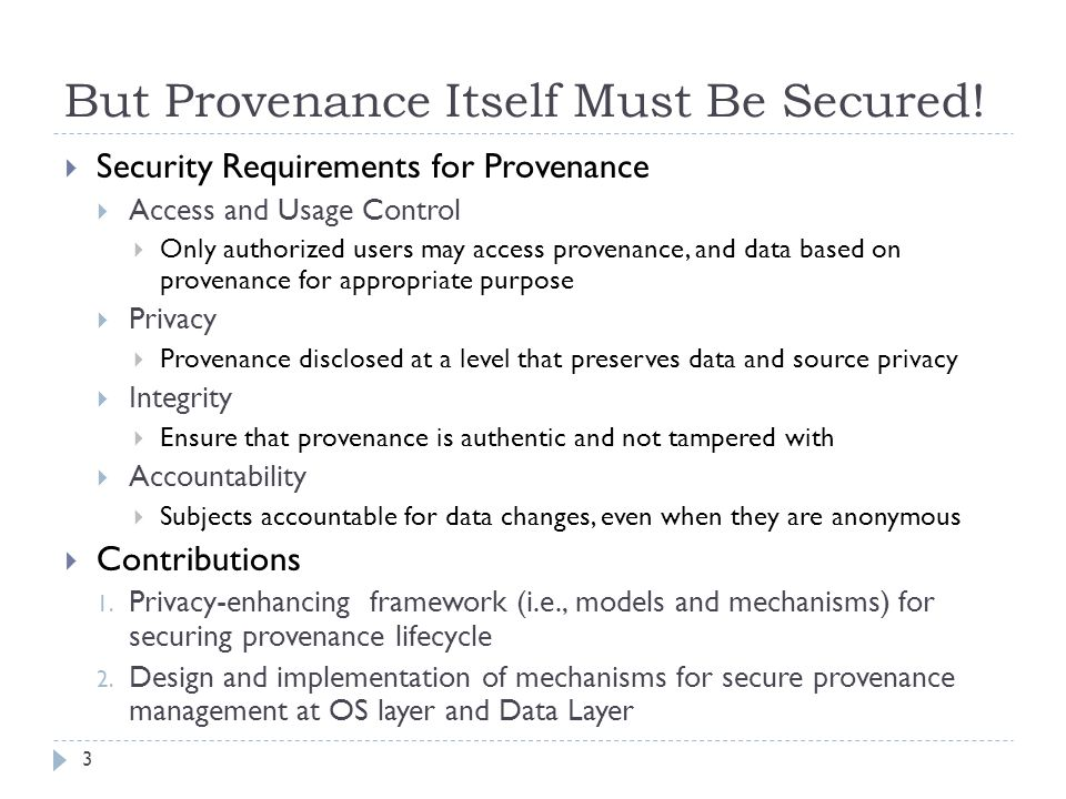 But Provenance Itself Must Be Secured! Security Requirements for Provenance Access and Usage Control Only authorized users may access provenance, and