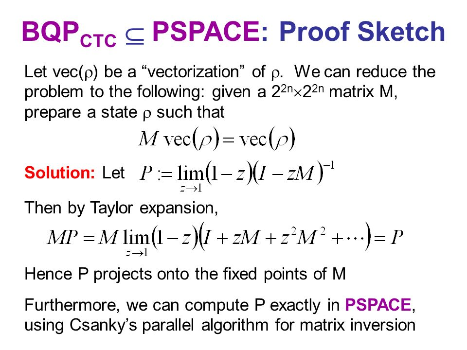 BQP CTC PSPACE: Proof Sketch Furthermore, we can compute P exactly in PSPACE, using Csankys parallel algorithm for matrix inversion Solution: Let Then
