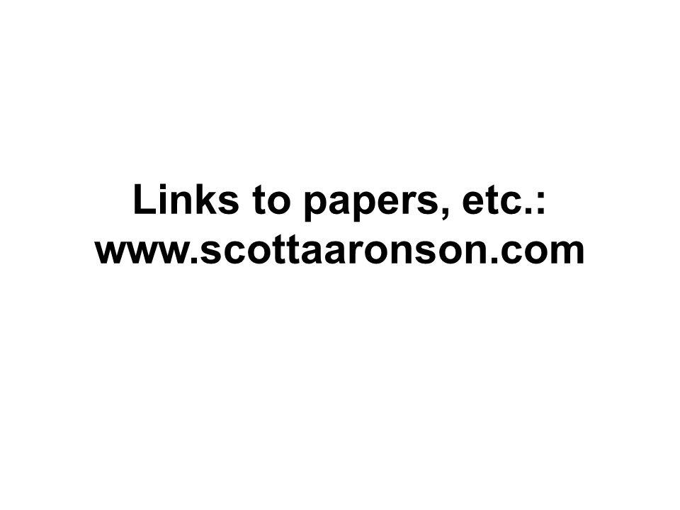 Links to papers, etc.: www.scottaaronson.com