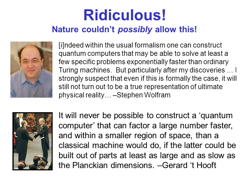 Quarantine It will never be possible to construct a quantum computer that can factor a large number faster, and within a smaller region of space, than