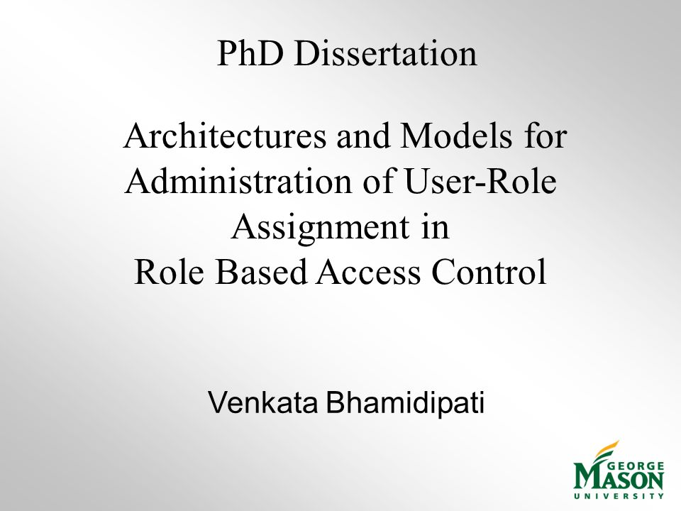 Architectures and Models for Administration of User-Role Assignment in Role Based Access Control Venkata Bhamidipati PhD Dissertation