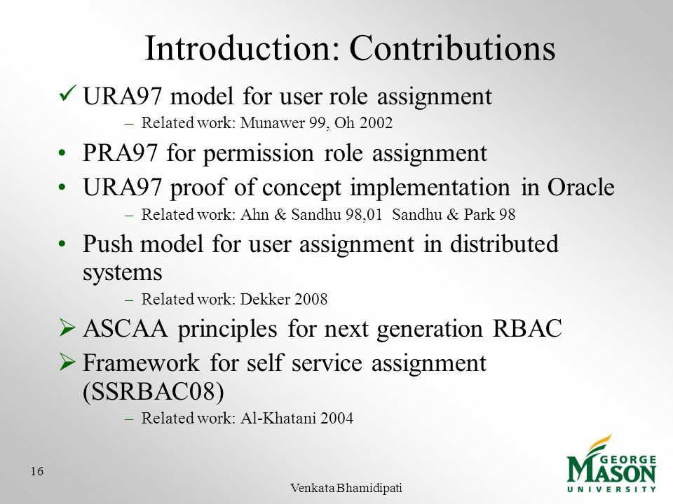 Introduction: Contributions URA97 model for user role assignment –Related work: Munawer 99, Oh 2002 PRA97 for permission role assignment URA97 proof o