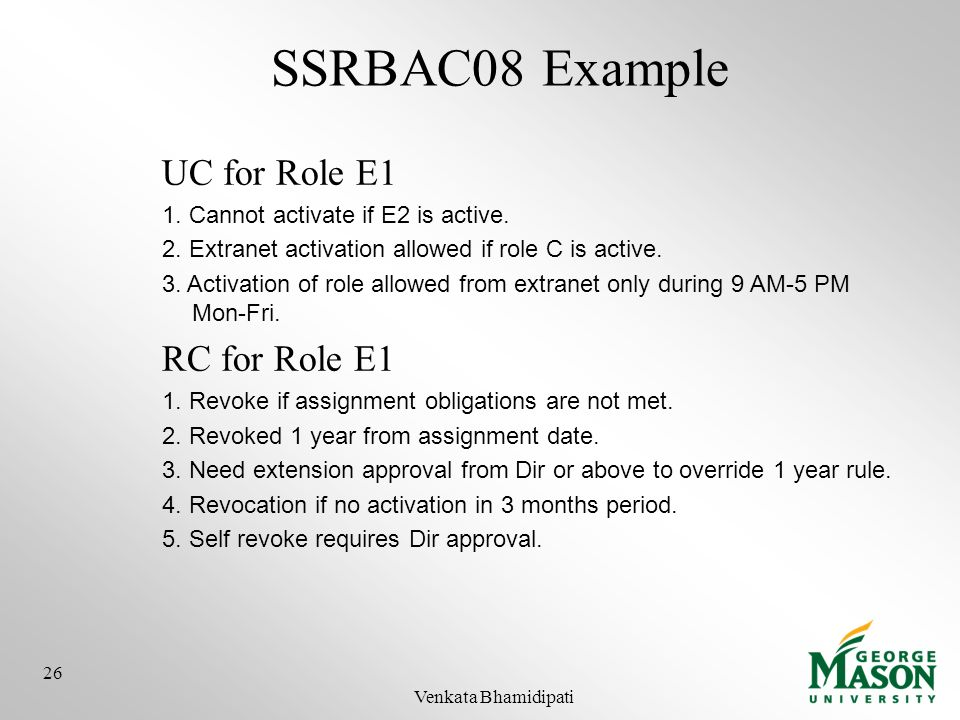 SSRBAC08 Example UC for Role E1 1. Cannot activate if E2 is active. 2. Extranet activation allowed if role C is active. 3. Activation of role allowed