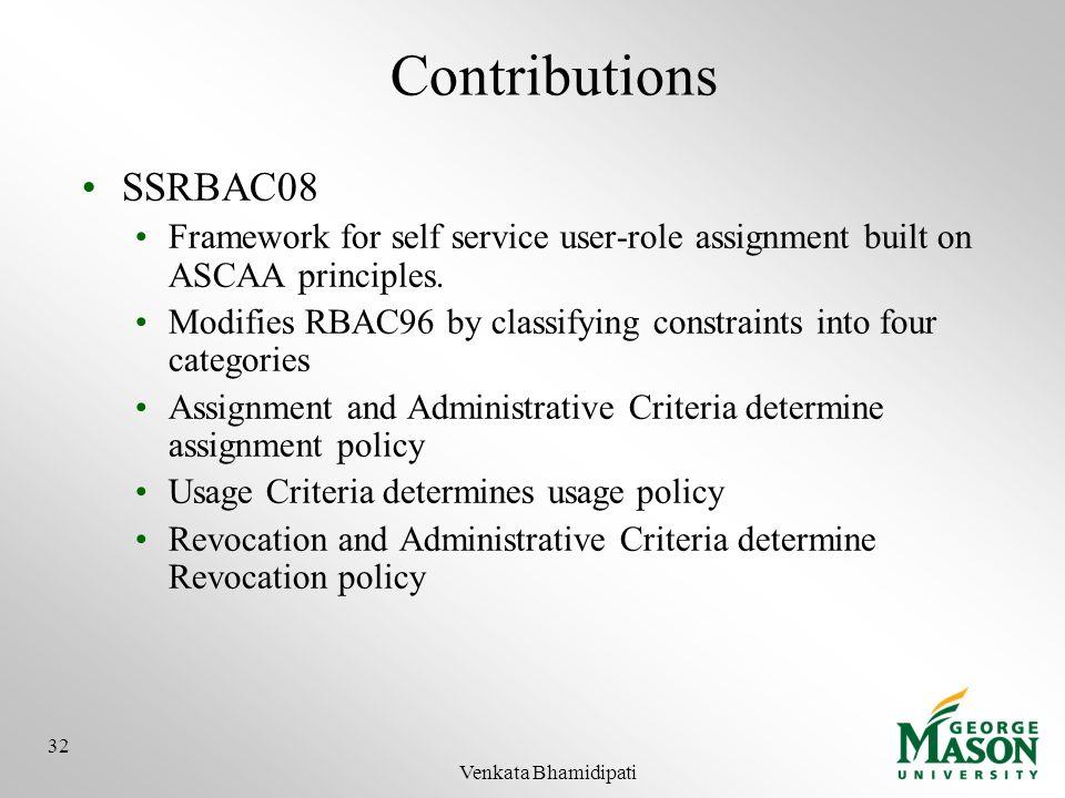 Contributions SSRBAC08 Framework for self service user-role assignment built on ASCAA principles. Modifies RBAC96 by classifying constraints into four