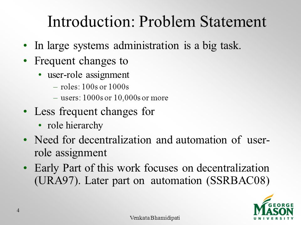 Introduction: Problem Statement In large systems administration is a big task. Frequent changes to user-role assignment –roles: 100s or 1000s –users: