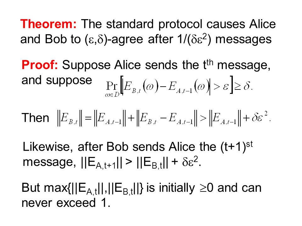 Theorem: The standard protocol causes Alice and Bob to (, )-agree after 1/( 2 ) messages Proof: Suppose Alice sends the t th message, and suppose Then