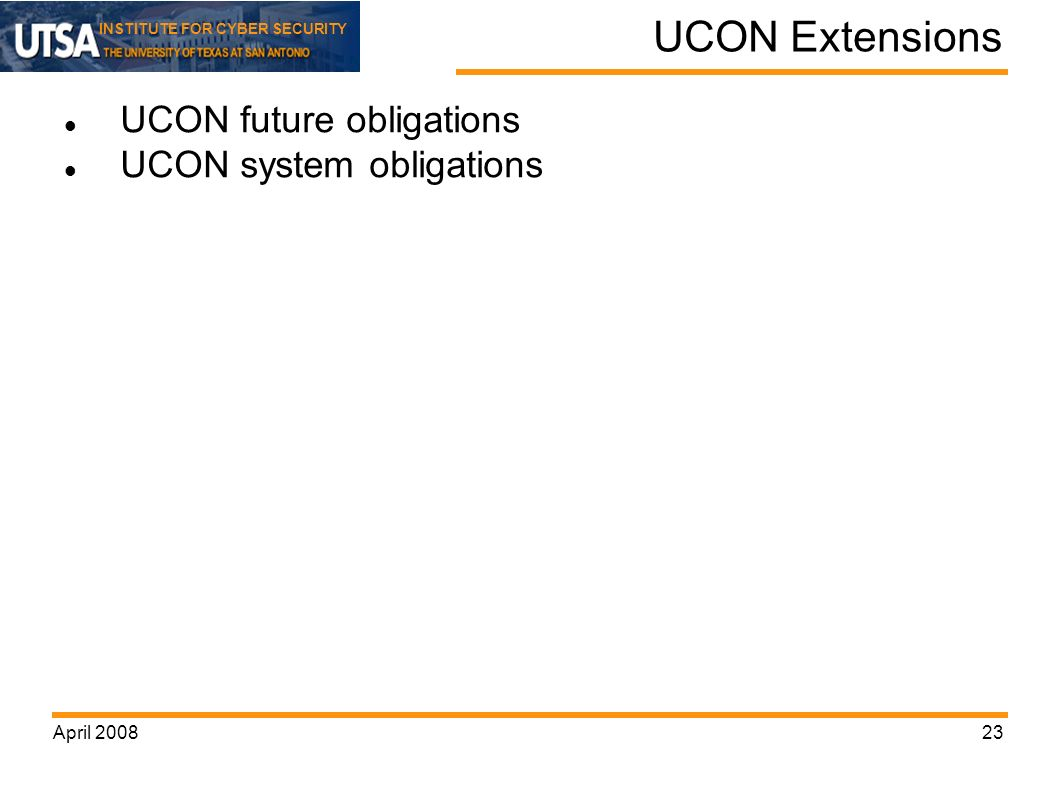 INSTITUTE FOR CYBER SECURITY April UCON Extensions UCON future obligations UCON system obligations