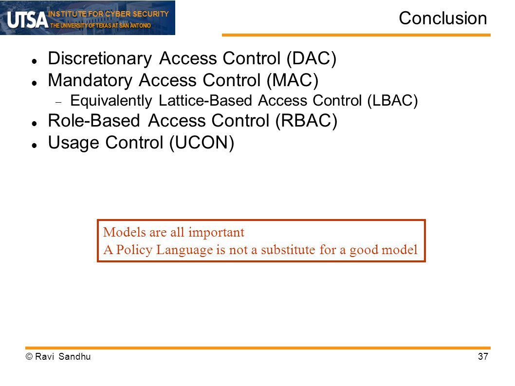 INSTITUTE FOR CYBER SECURITY Conclusion Discretionary Access Control (DAC) Mandatory Access Control (MAC) Equivalently Lattice-Based Access Control (L