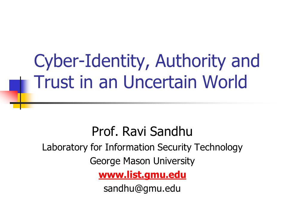 Cyber-Identity, Authority and Trust in an Uncertain World Prof.