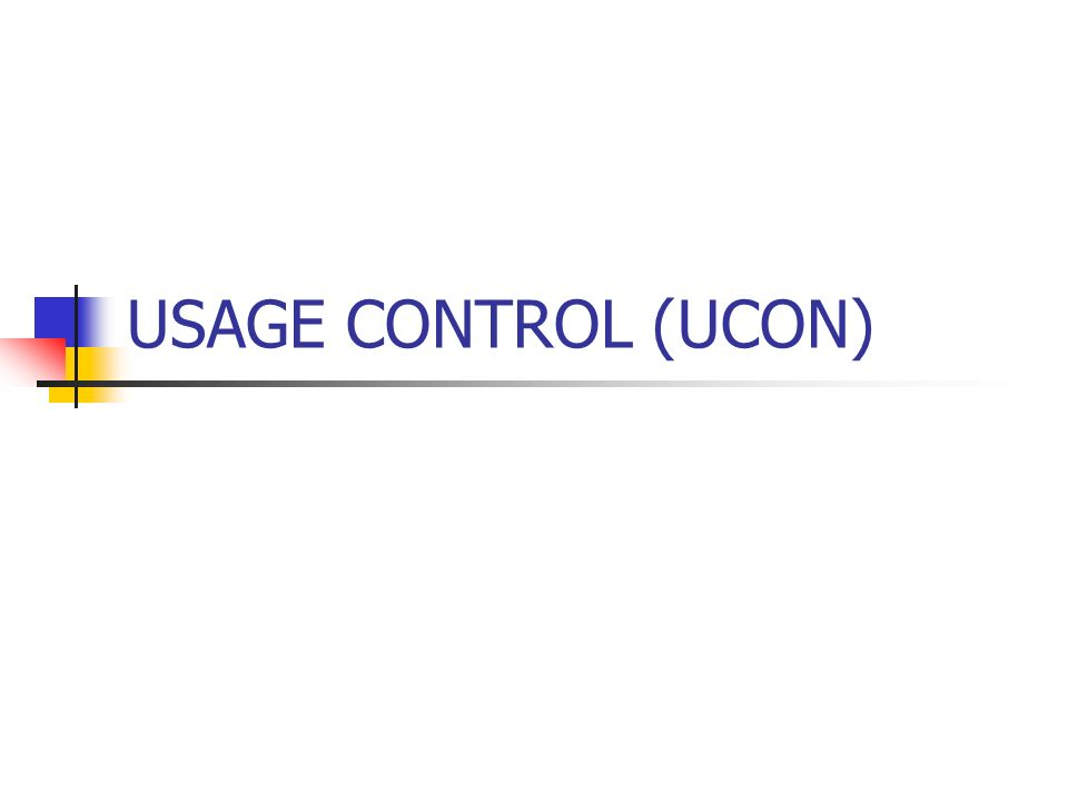USAGE CONTROL (UCON)