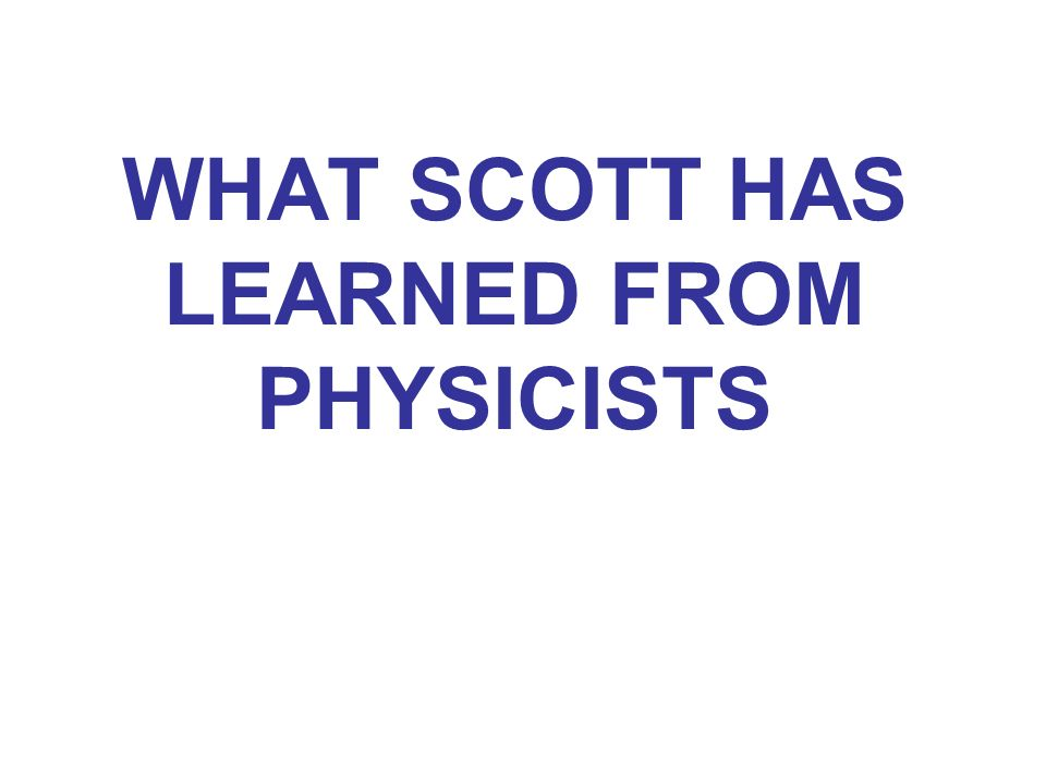 WHAT SCOTT HAS LEARNED FROM PHYSICISTS