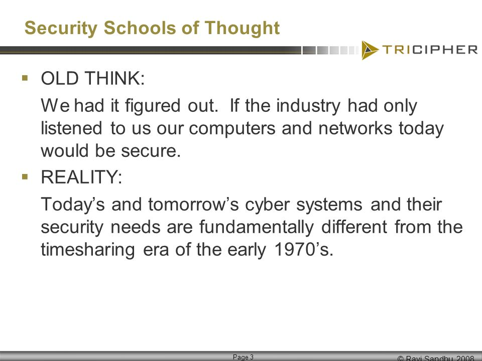 © Ravi Sandhu, 2008 Page 3 Security Schools of Thought OLD THINK: We had it figured out.
