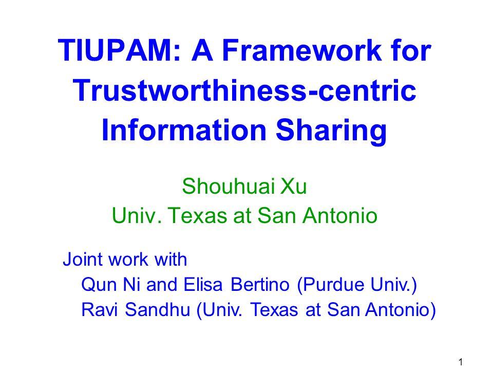 1 TIUPAM: A Framework for Trustworthiness-centric Information Sharing Shouhuai Xu Univ.