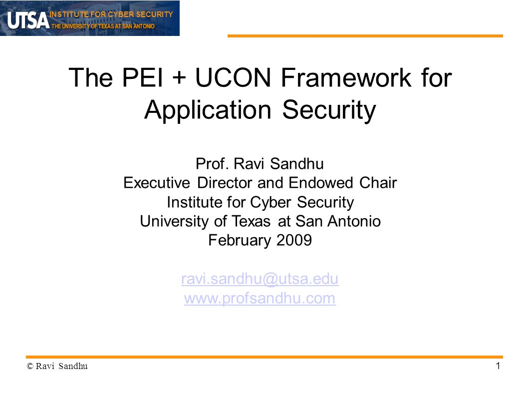 INSTITUTE FOR CYBER SECURITY 1 The PEI + UCON Framework for Application Security Prof.