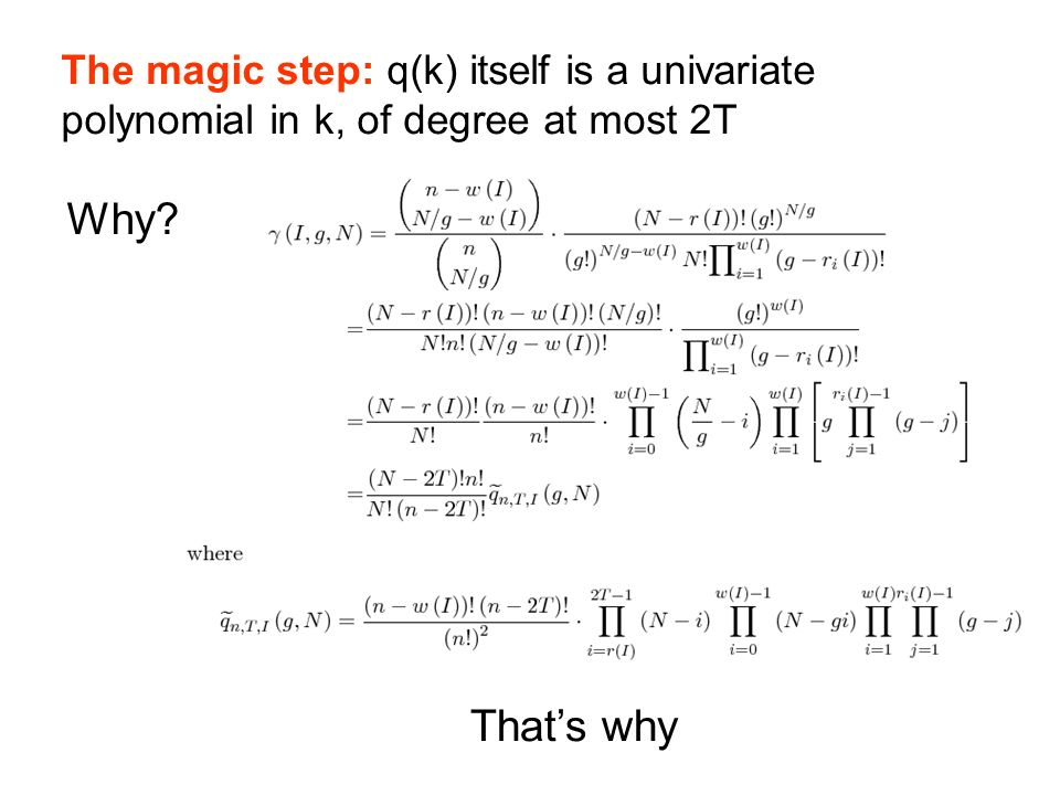 Thats why The magic step: q(k) itself is a univariate polynomial in k, of degree at most 2T Why?