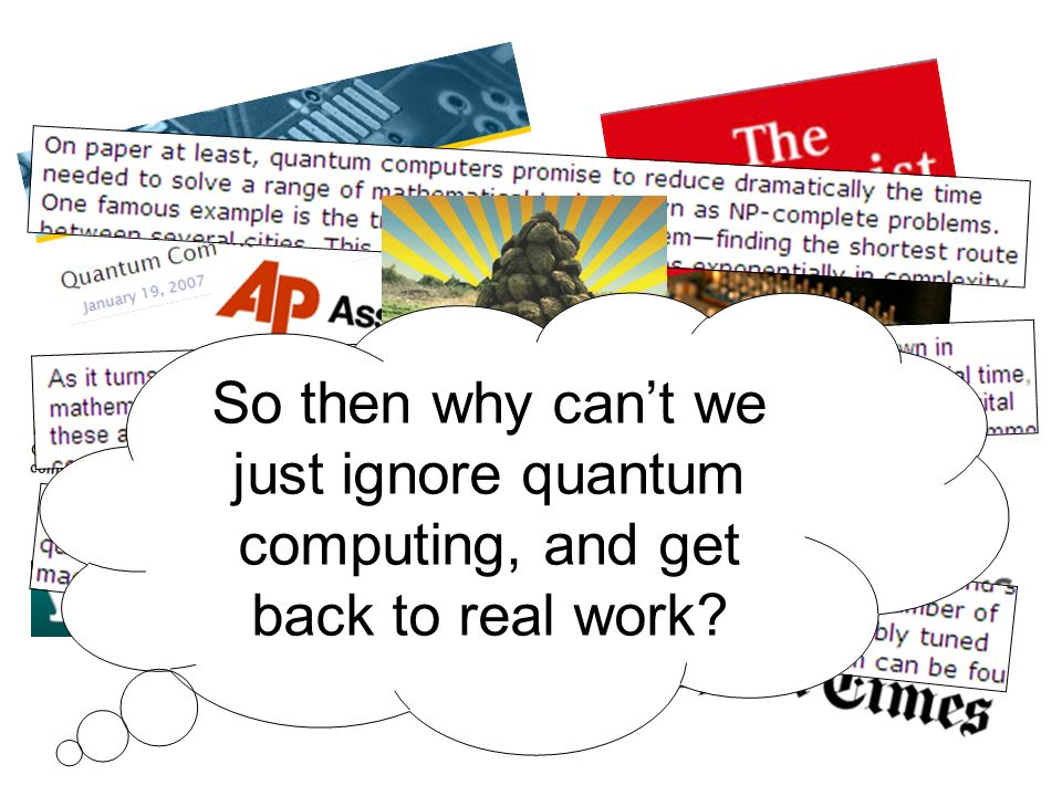 So then why cant we just ignore quantum computing, and get back to real work?