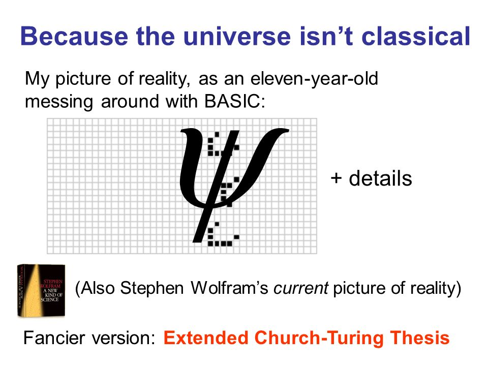Because the universe isnt classical My picture of reality, as an eleven-year-old messing around with BASIC: + details Fancier version: Extended Church