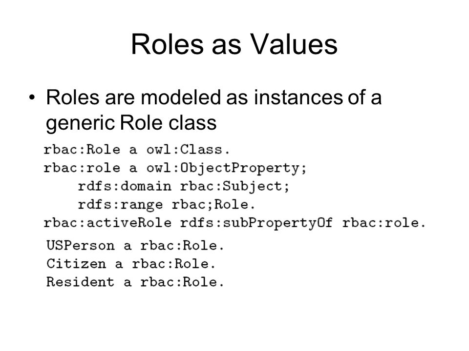 Roles as Values Roles are modeled as instances of a generic Role class