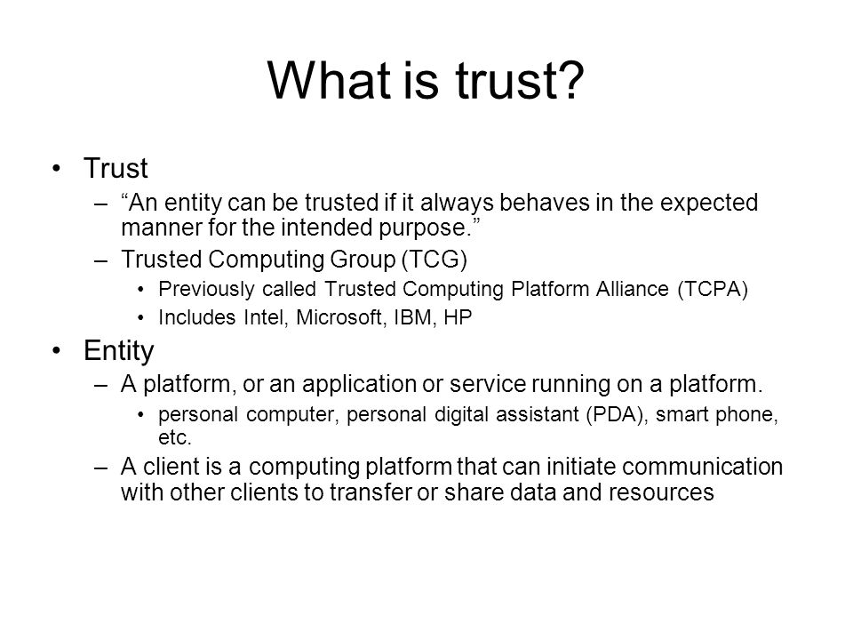 Need Trust on the Client Traditional Client/Server Architecture –Trust is on the server side.