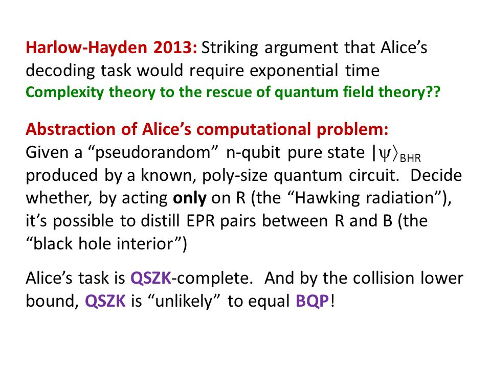Harlow-Hayden 2013: Striking argument that Alices decoding task would require exponential time Complexity theory to the rescue of quantum field theory .
