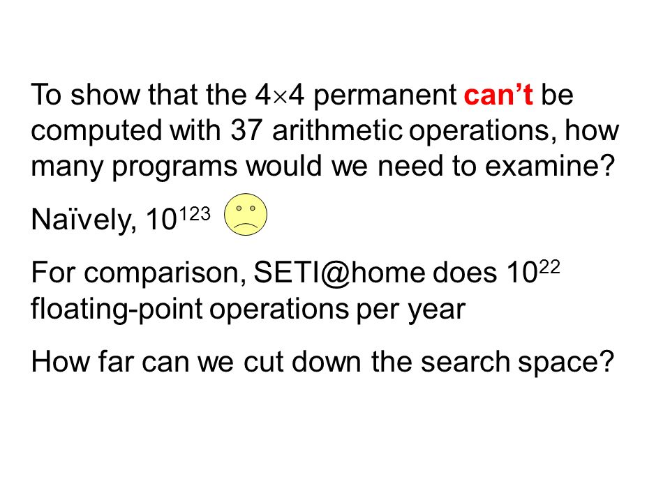 To show that the 4 4 permanent cant be computed with 37 arithmetic operations, how many programs would we need to examine? Naïvely, 10 123 For compari