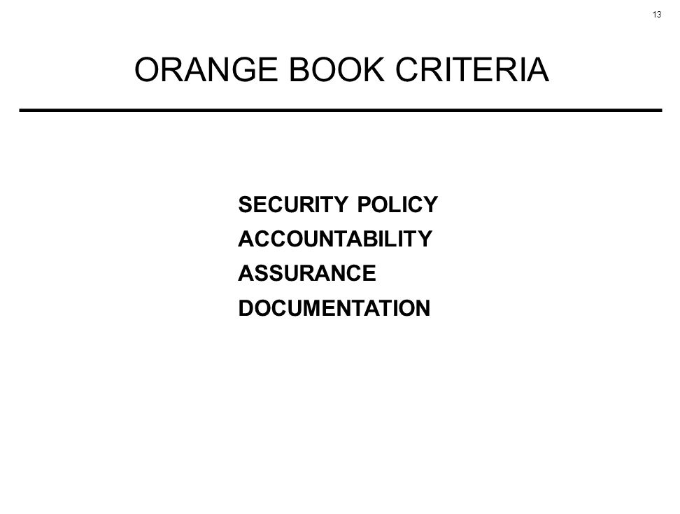 13 ORANGE BOOK CRITERIA SECURITY POLICY ACCOUNTABILITY ASSURANCE DOCUMENTATION