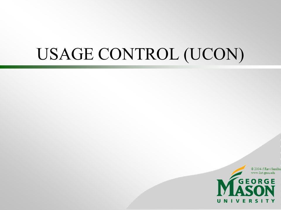 © 2004-5 Ravi Sandhu www.list.gmu.edu USAGE CONTROL (UCON)