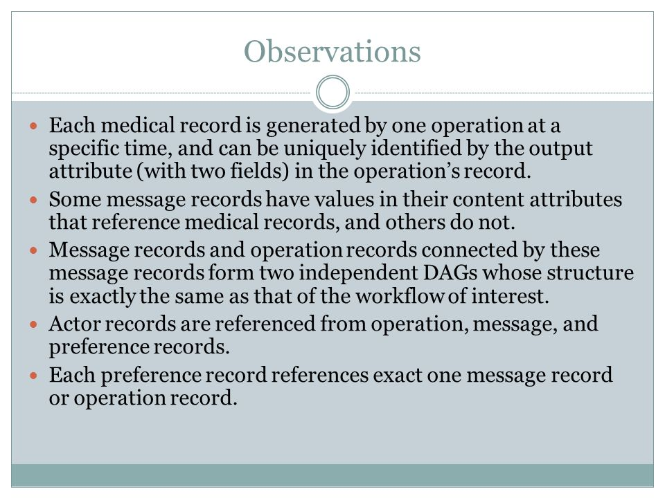 Observations Each medical record is generated by one operation at a specific time, and can be uniquely identified by the output attribute (with two fields) in the operations record.