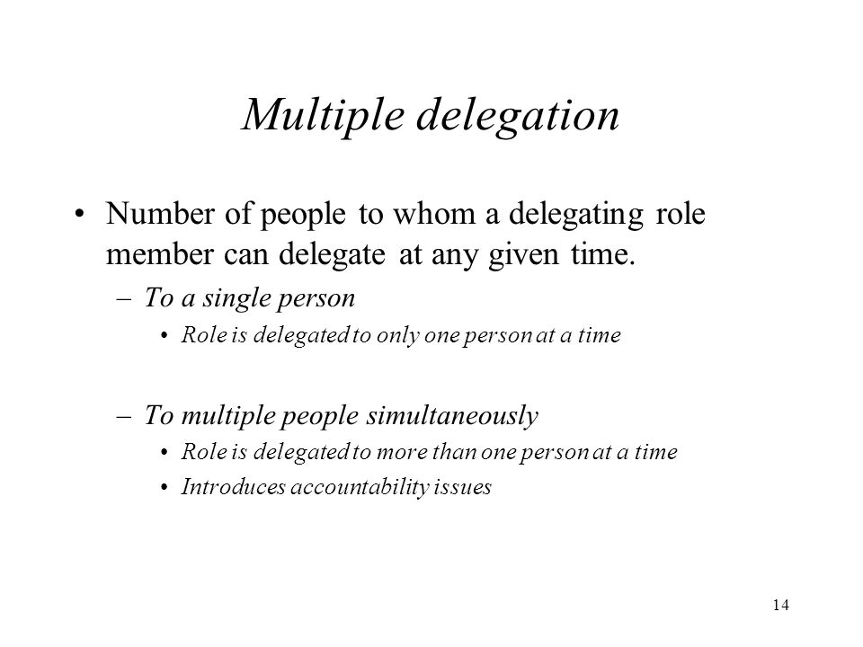 14 Multiple delegation Number of people to whom a delegating role member can delegate at any given time.