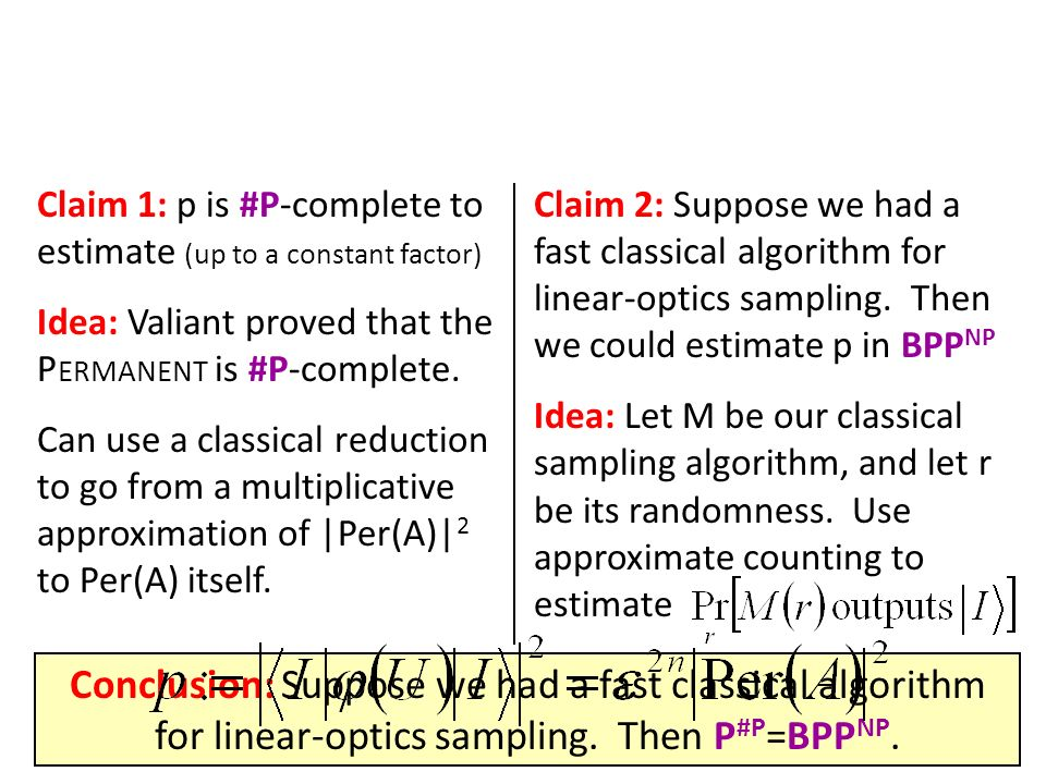 Claim 1: p is #P-complete to estimate (up to a constant factor) Idea: Valiant proved that the P ERMANENT is #P-complete. Can use a classical reduction