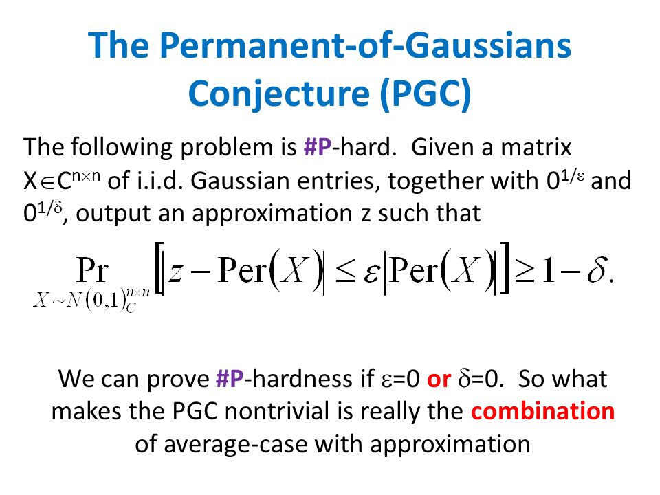 The following problem is #P-hard. Given a matrix X C n n of i.i.d. Gaussian entries, together with 0 1/ and 0 1/, output an approximation z such that
