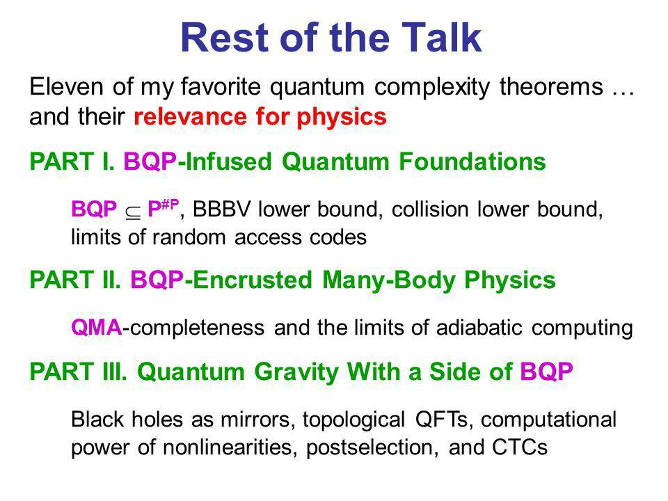 Eleven of my favorite quantum complexity theorems … and their relevance for physics PART I. BQP-Infused Quantum Foundations BQP P #P, BBBV lower bound